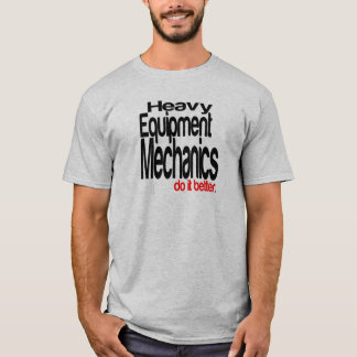 Heavy Equipment Mechanics Do It Better T-Shirt
