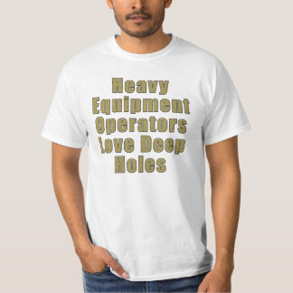 Heavy Equipment Operators Love Holes T-Shirt