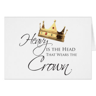 Heavy is the Head that Wears the Crown Card