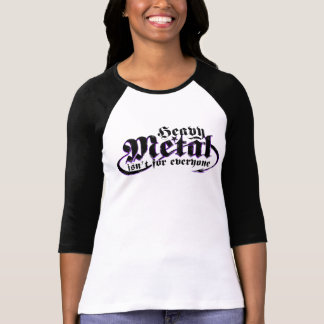 Heavy Metal isn't for everyone. ( Black text ) T-Shirt