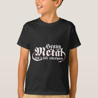 Heavy Metal isn't for everyone ( White Text ) T-Shirt