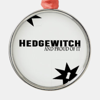 Hedgewitch and Proud of It Metal Ornament