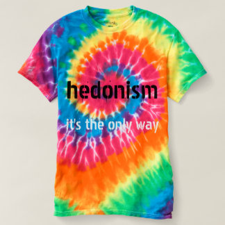 Hedonism: It's the only way. T-Shirt