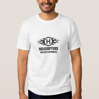 Helicopters Can Do It Anywhere Tshirts