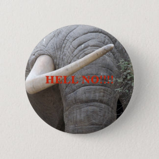 Hell no. no ivory no poaching button. 6 cm round badge