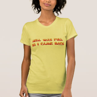 Hell Was Full So I Came Back Tees