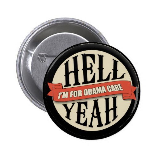 Hell Yea Obama Care 2012 Buttons