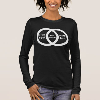 Hell yes hell no hell maybe long sleeve T-Shirt