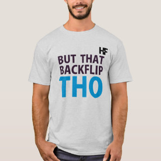 Hella Fine Clothing  | HF | But That Backflip THO! T-Shirt