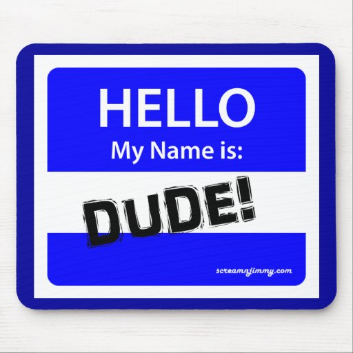 HELLO DUDE 1b Mouse Pad