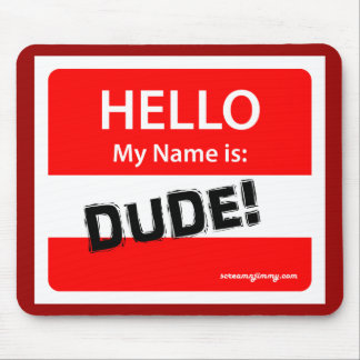 HELLO DUDE 1r Mouse Pad