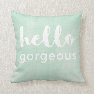 Hello Gorgeous Fun writing on nice green Throw Pillow