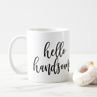 Hello Handsome Black Handwritten Script Coffee Mug