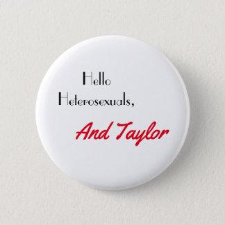 Hello Heterosexuals, and Taylor 6 Cm Round Badge