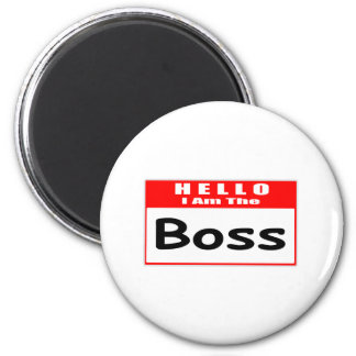 Hello, I Am The Boss ... Nametag Magnet