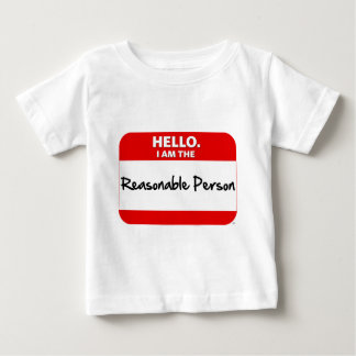 HELLO.  I am the REASONABLE PERSON. Baby T-Shirt