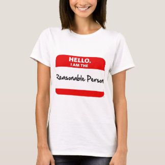 HELLO.  I am the REASONABLE PERSON. T-Shirt
