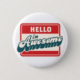 Hello I'm awesome 6 Cm Round Badge