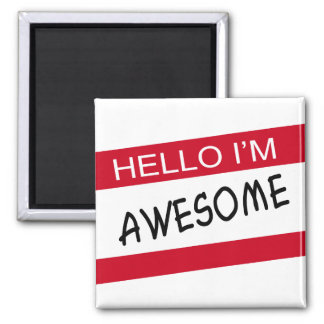Hello Im Awesome Square Magnet