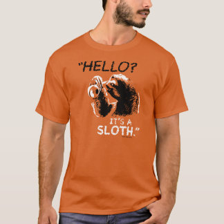 """Hello? It's a Sloth."" T-Shirt"