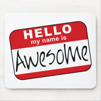 Hello, My Name is Awesome Mouse Pad