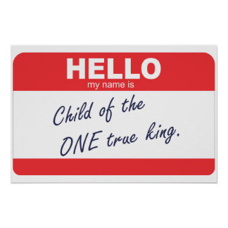 Hello my name is Child of the One True King Poster