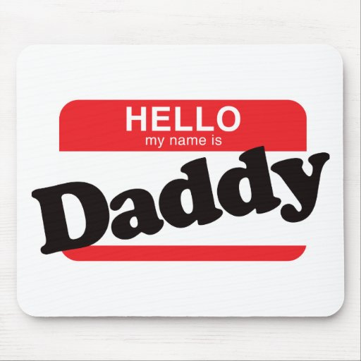 Hello My Name Is Daddy Mouse Pad