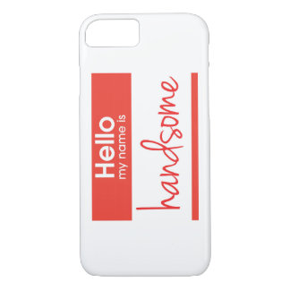 'Hello My Name Is Handsome' iPhone 7 Case