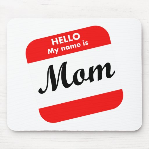 Hello My Name Is Mom Mousepads