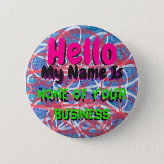 Hello, My Name Is None Of Your Business Pin