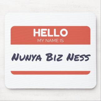 Hello My Name Is Nunya Biz Ness Mouse Pad