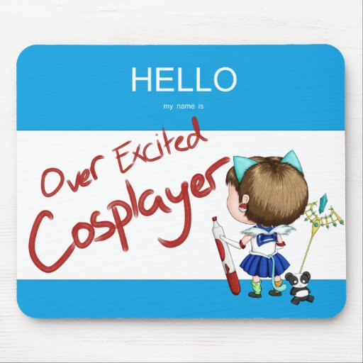 Hello My Name Is Over Excited Cosplayer Mousepad