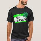 Hello my name is Pat McCaulk T-Shirt