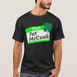 Hello my name is Pat McCaulk T-Shirt