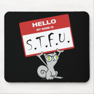 Hello My Name is S.T.F.U. Foamy Mousepad