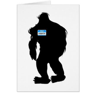 Hello-My Name Is Sasquatch Card