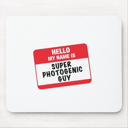 Hello  my name is Super Photogenic Guy Mousepad