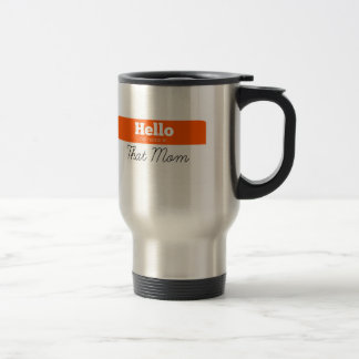 Hello, My Name Is THAT Mum Travel Mug