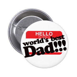 Hello My Name Is World's Best Dad Pinback Button