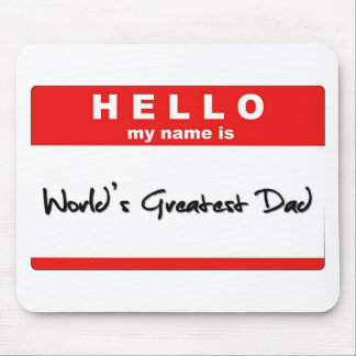Hello My Name is World's Greatest Dad Mouse Pad