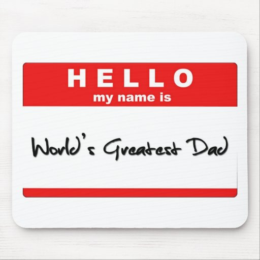 Hello My Name is World's Greatest Dad Mousepad