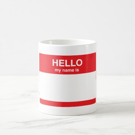 Hello, my name is (your text) coffee mug
