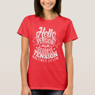 Hello Pension Goodbye Tension 2017 T-Shirt