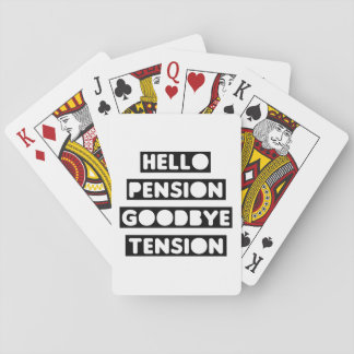 Hello Pension goodbye Tension Playing Cards