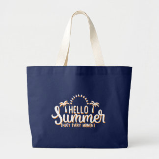 Hello Summer. Enjoy Every Moment. Large Tote Bag
