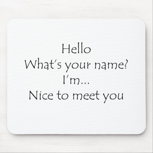 Hello What's Your Name Nice To Meet You