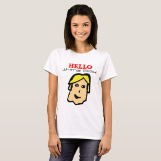 hello white boy! tshirt