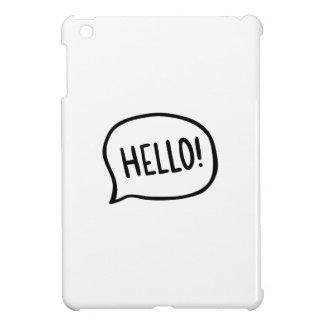 Hello! World! I am here Cover For The iPad Mini