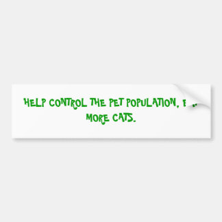 HELP CONTROL THE PET POPULATION, EAT MORE CATS. BUMPER STICKERS