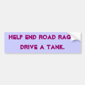 Help end road rage,drive a tank. bumper sticker